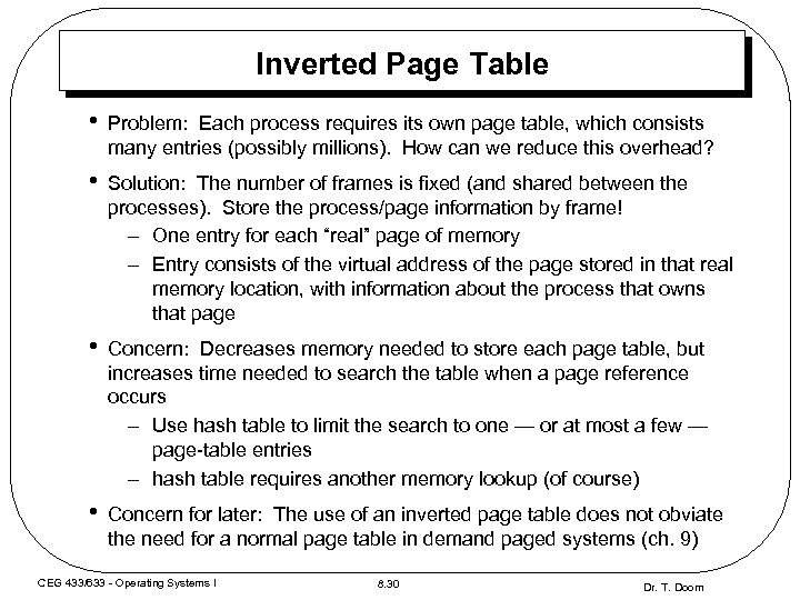 Inverted Page Table • Problem: Each process requires its own page table, which consists