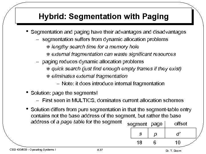 Hybrid: Segmentation with Paging • Segmentation and paging have their advantages and disadvantages –