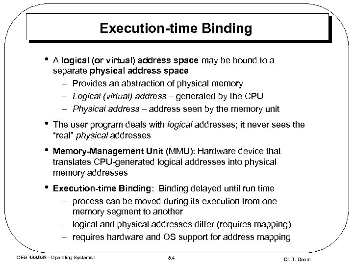 Execution-time Binding • A logical (or virtual) address space may be bound to a