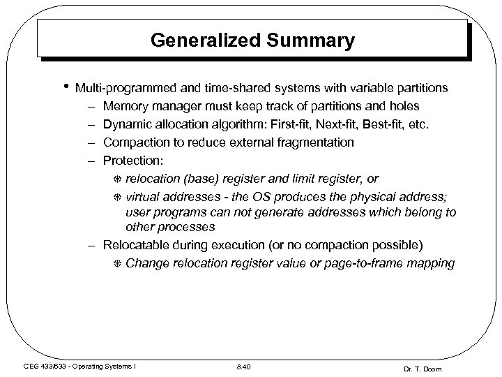 Generalized Summary • Multi-programmed and time-shared systems with variable partitions – Memory manager must