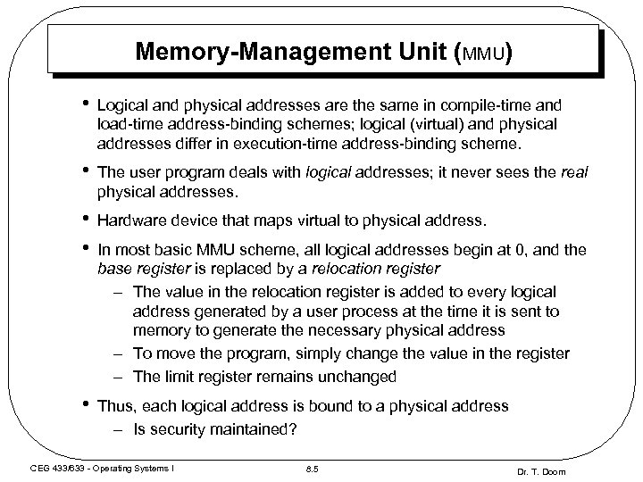 Memory-Management Unit (MMU) • Logical and physical addresses are the same in compile-time and