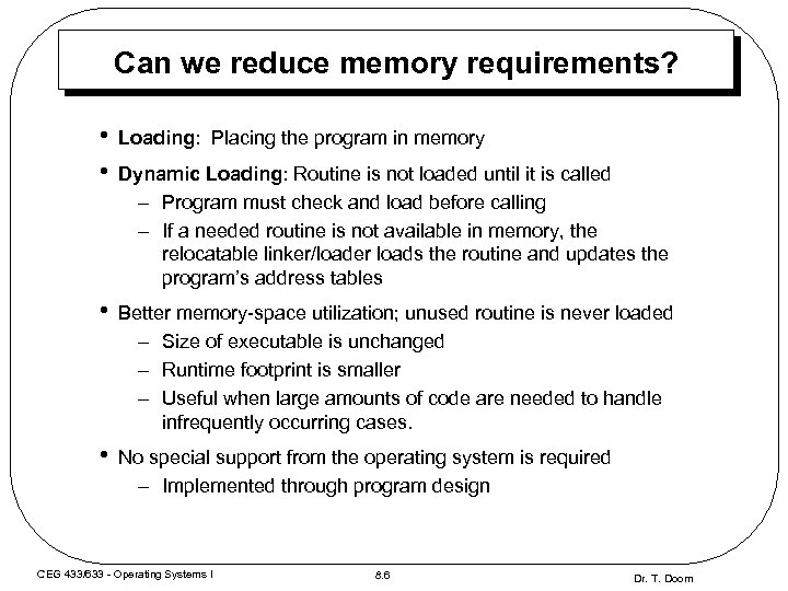 Can we reduce memory requirements? • • Loading: Placing the program in memory •