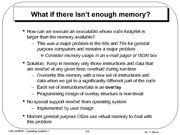 What if there isn't enough memory? • How can we execute an executable whose