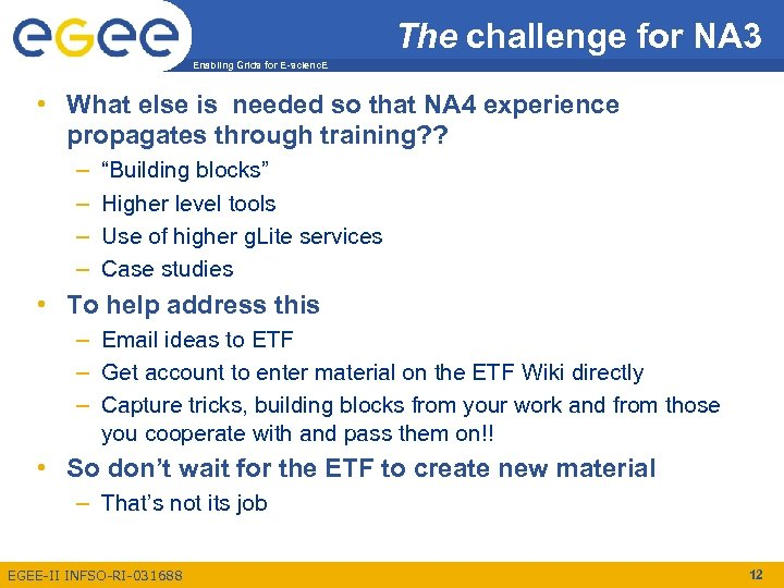 The challenge for NA 3 Enabling Grids for E-scienc. E • What else is