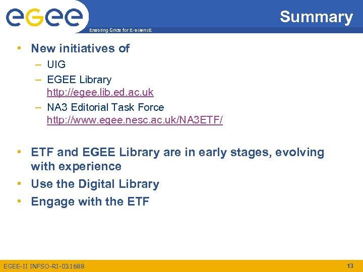 Summary Enabling Grids for E-scienc. E • New initiatives of – UIG – EGEE