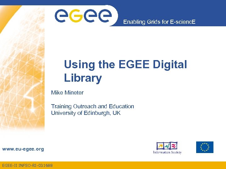 Enabling Grids for E-scienc. E Using the EGEE Digital Library Mike Mineter Training Outreach