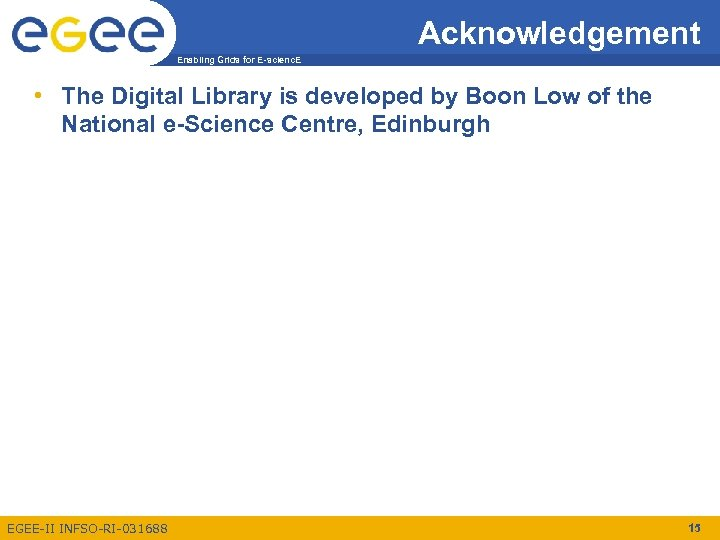 Acknowledgement Enabling Grids for E-scienc. E • The Digital Library is developed by Boon