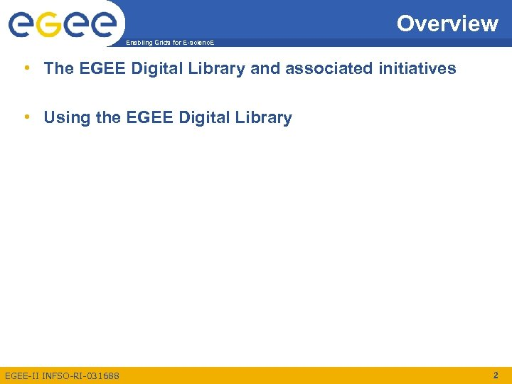 Overview Enabling Grids for E-scienc. E • The EGEE Digital Library and associated initiatives