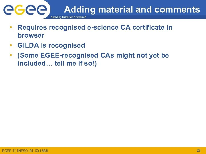 Adding material and comments Enabling Grids for E-scienc. E • Requires recognised e-science CA