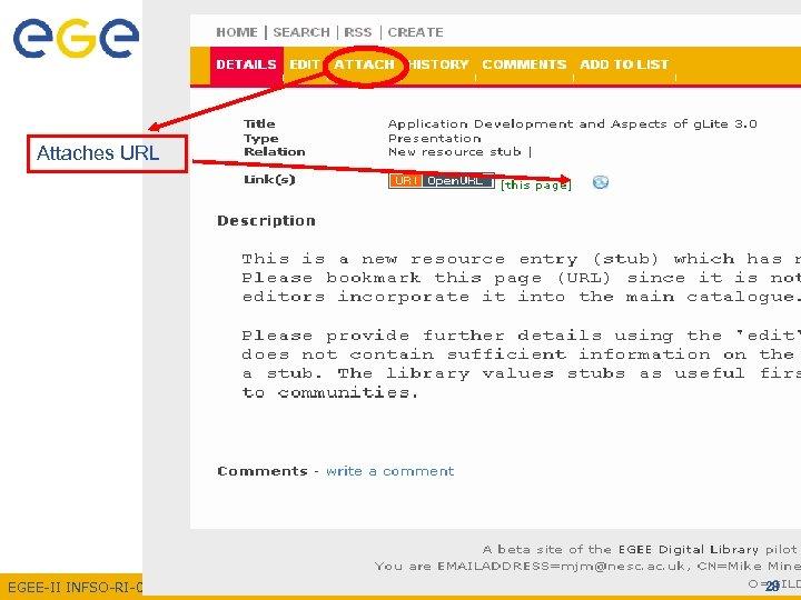 Enabling Grids for E-scienc. E Attaches URL EGEE-II INFSO-RI-031688 28