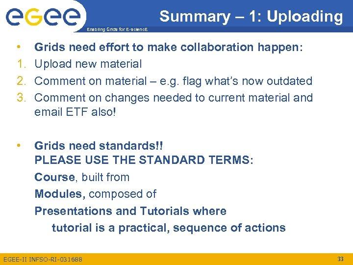 Summary – 1: Uploading Enabling Grids for E-scienc. E • 1. 2. 3. Grids