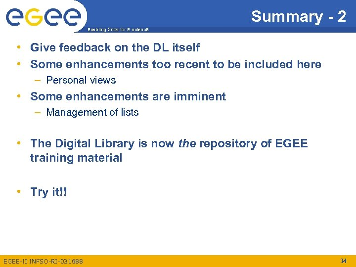 Summary - 2 Enabling Grids for E-scienc. E • Give feedback on the DL