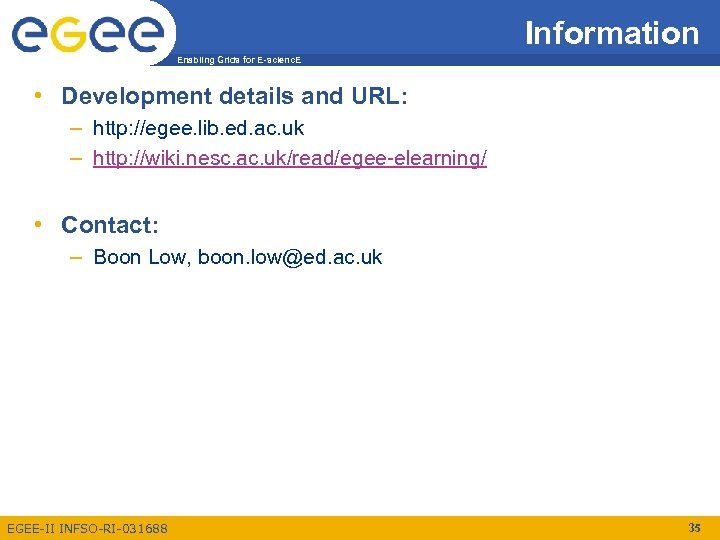 Information Enabling Grids for E-scienc. E • Development details and URL: – http: //egee.