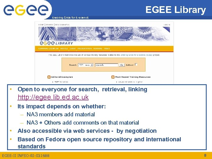 EGEE Library Enabling Grids for E-scienc. E • Open to everyone for search, retrieval,