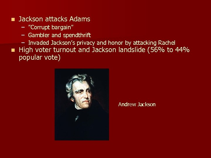 "n Jackson attacks Adams – ""Corrupt bargain"" – Gambler and spendthrift – Invaded Jackson's"