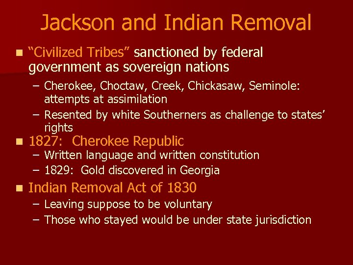 "Jackson and Indian Removal n ""Civilized Tribes"" sanctioned by federal government as sovereign nations"