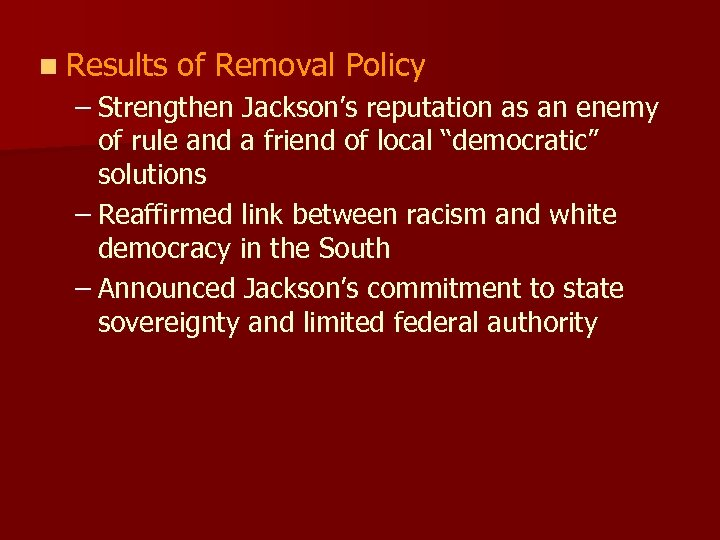 n Results of Removal Policy – Strengthen Jackson's reputation as an enemy of rule