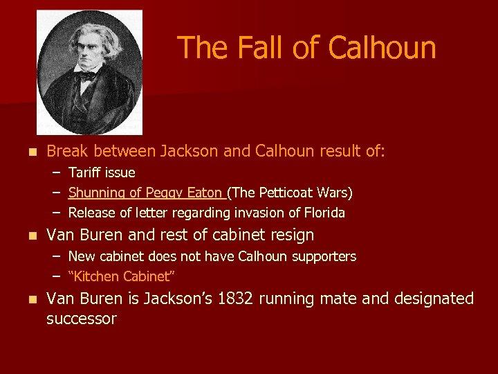 The Fall of Calhoun n Break between Jackson and Calhoun result of: – –