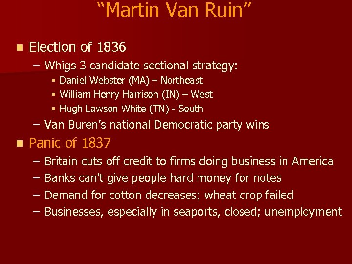"""Martin Van Ruin"" n Election of 1836 – Whigs 3 candidate sectional strategy: §"