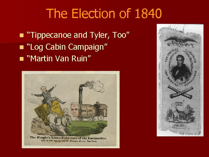 "The Election of 1840 ""Tippecanoe and Tyler, Too"" n ""Log Cabin Campaign"" n ""Martin"