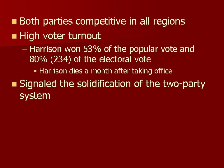 n Both parties competitive in all regions n High voter turnout – Harrison won