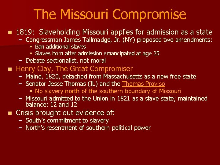 The Missouri Compromise n 1819: Slaveholding Missouri applies for admission as a state –