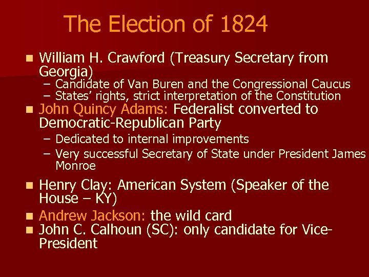 The Election of 1824 n n William H. Crawford (Treasury Secretary from Georgia) –