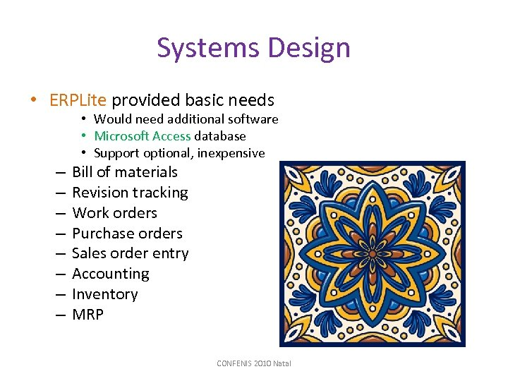 Systems Design • ERPLite provided basic needs • Would need additional software • Microsoft