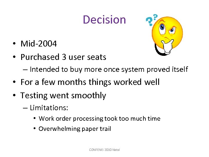 Decision • Mid-2004 • Purchased 3 user seats – Intended to buy more once