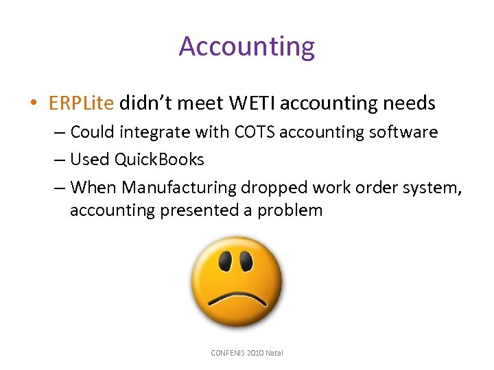 Accounting • ERPLite didn't meet WETI accounting needs – Could integrate with COTS accounting