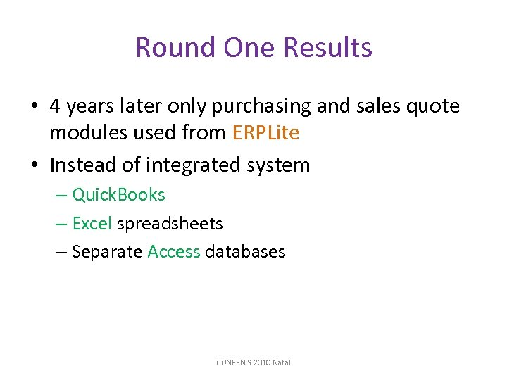 Round One Results • 4 years later only purchasing and sales quote modules used