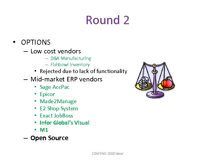 Round 2 • OPTIONS – Low cost vendors – DBA Manufacturing – Fishbowl inventory