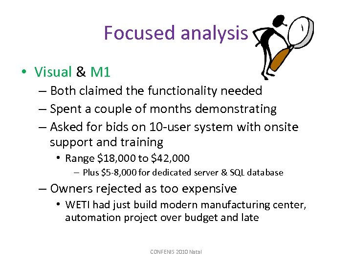 Focused analysis • Visual & M 1 – Both claimed the functionality needed –