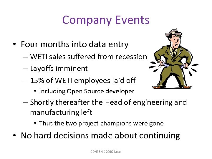 Company Events • Four months into data entry – WETI sales suffered from recession
