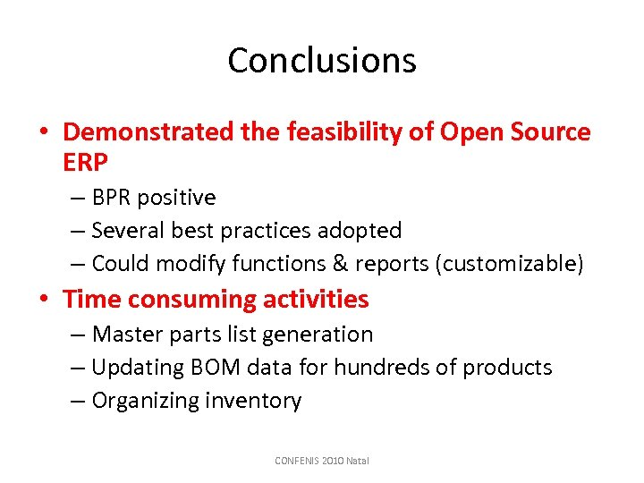 Conclusions • Demonstrated the feasibility of Open Source ERP – BPR positive – Several
