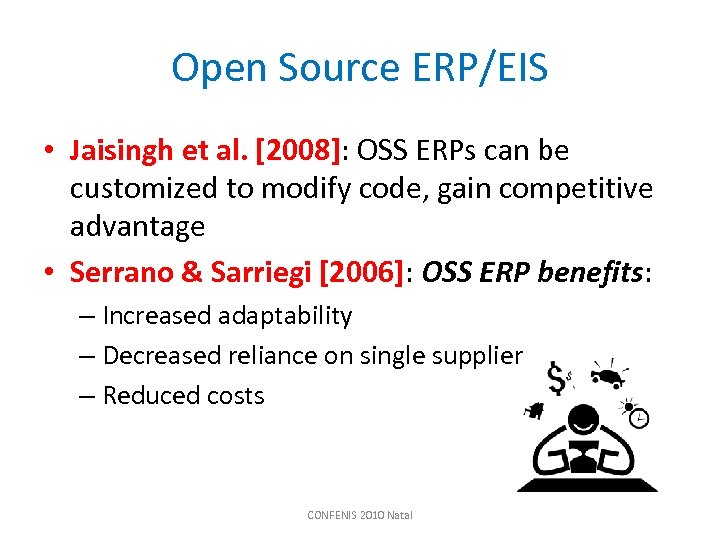 Open Source ERP/EIS • Jaisingh et al. [2008]: OSS ERPs can be customized to