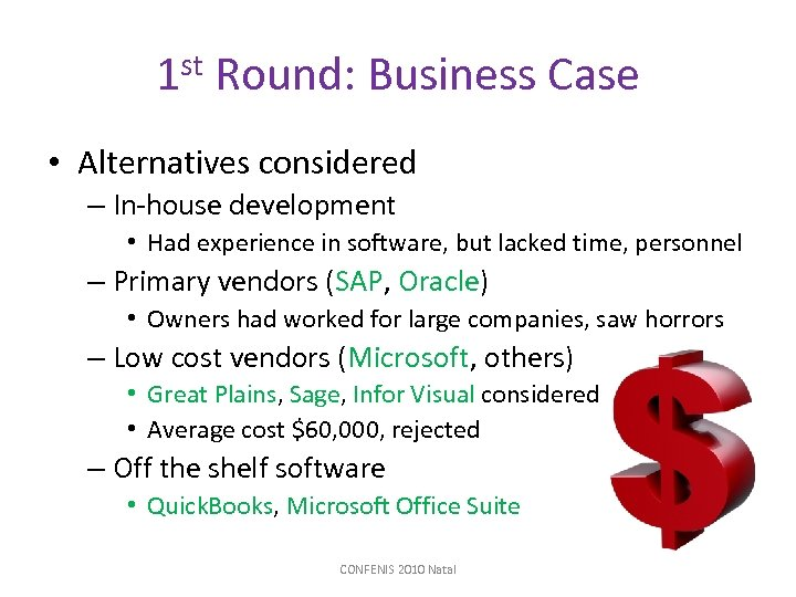 1 st Round: Business Case • Alternatives considered – In-house development • Had experience