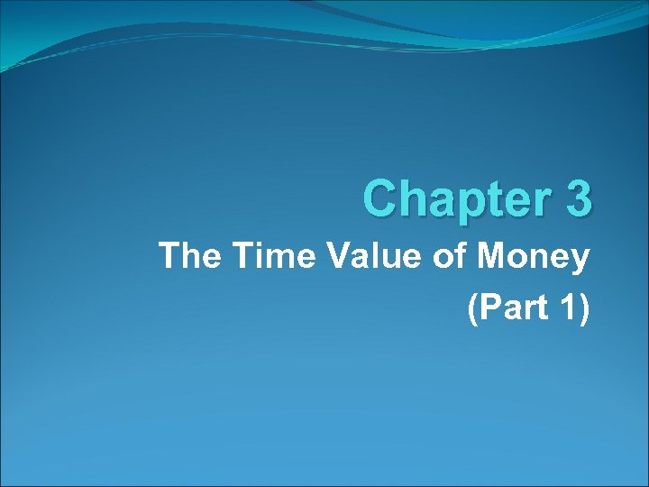 Chapter 3 The Time Value of Money (Part 1)