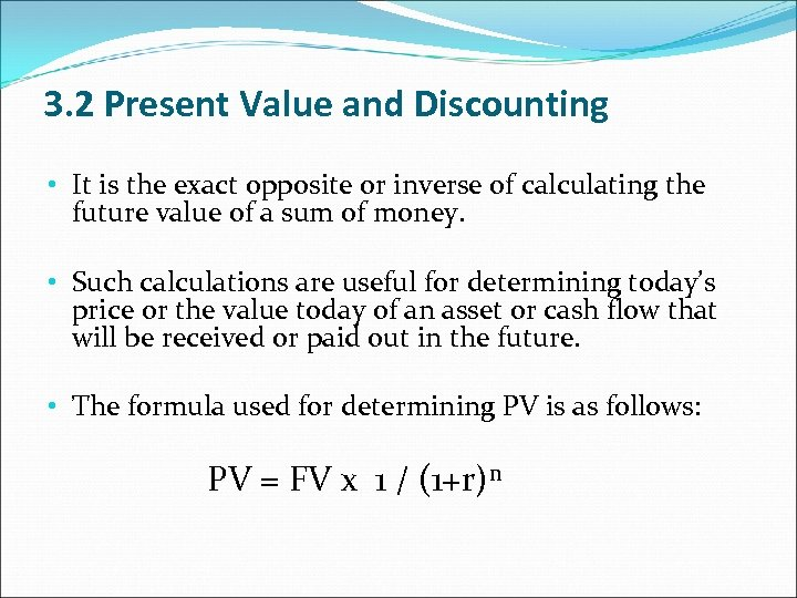 3. 2 Present Value and Discounting • It is the exact opposite or inverse