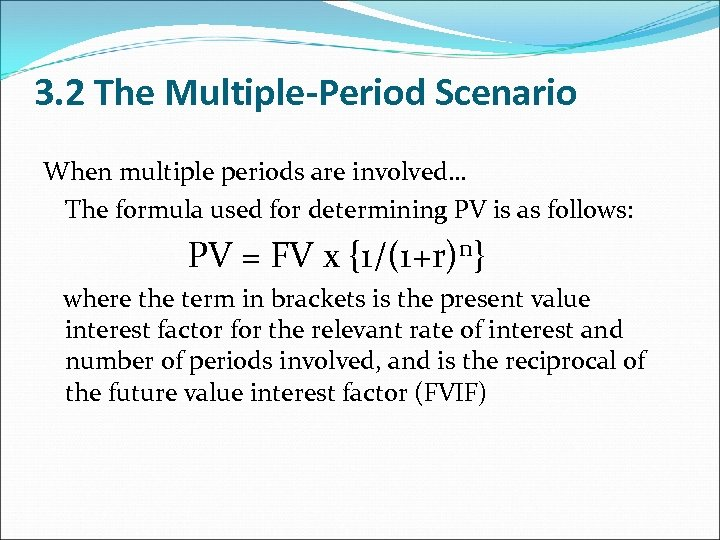 3. 2 The Multiple-Period Scenario When multiple periods are involved… The formula used for