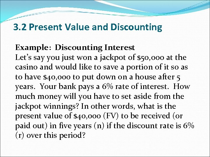 3. 2 Present Value and Discounting Example: Discounting Interest Let's say you just won