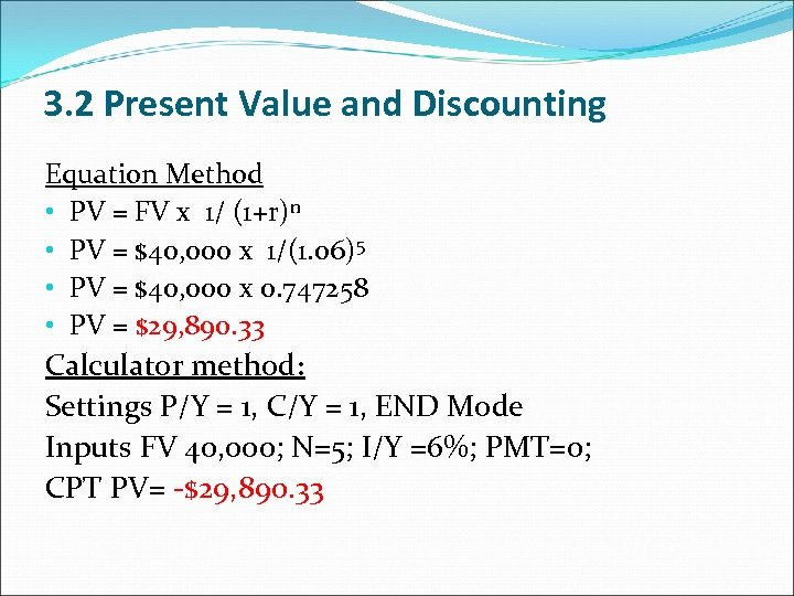 3. 2 Present Value and Discounting Equation Method • PV = FV x 1/