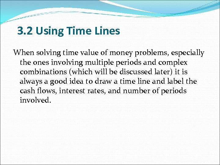 3. 2 Using Time Lines When solving time value of money problems, especially the