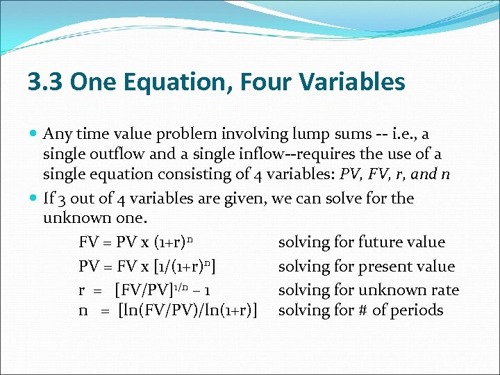 3. 3 One Equation, Four Variables Any time value problem involving lump sums --