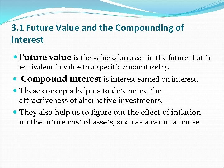 3. 1 Future Value and the Compounding of Interest Future value is the value