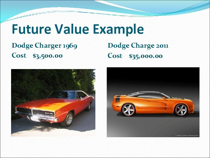 Future Value Example Dodge Charger 1969 Cost $3, 500. 00 Dodge Charge 2011 Cost