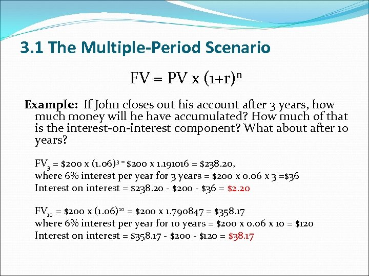 3. 1 The Multiple-Period Scenario FV = PV x (1+r)n Example: If John closes