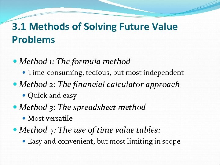 3. 1 Methods of Solving Future Value Problems Method 1: The formula method Time-consuming,