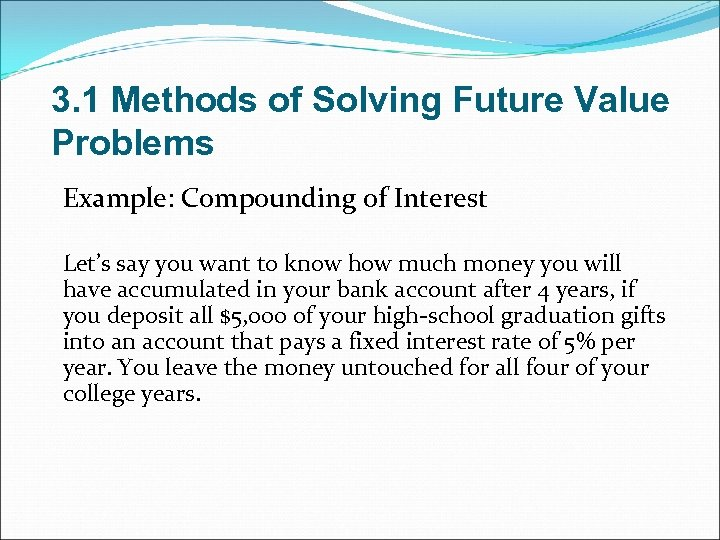 3. 1 Methods of Solving Future Value Problems Example: Compounding of Interest Let's say