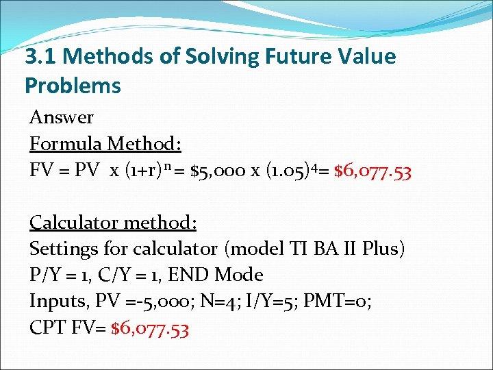 3. 1 Methods of Solving Future Value Problems Answer Formula Method: FV = PV